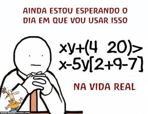 Ainda estou à espera de saber quando é que as equações matemáticas vão ser úteis na vida real