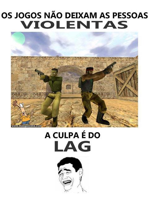 Os jogos não deixam as pessoas violentas... a culpa é do Lag