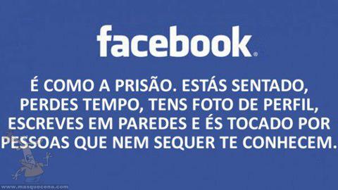O Facebook é como a prisão. Estás sentado, perdes tempo, escreves em paredes e és tocado por pessoas que nem sequer te conhecem.