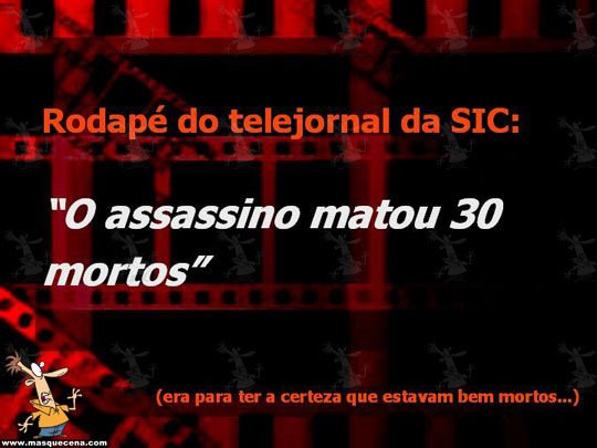 O assassino matou 30 mortos